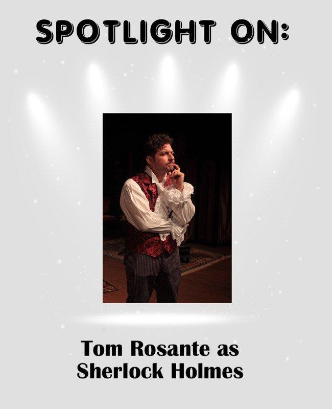 Tom Rosante as Sherlock Holmes